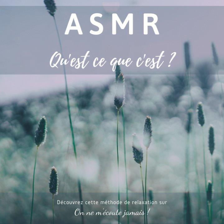 asmr, ASMR : Qu'est ce que c'est ?, On ne m'écoute jamais !
