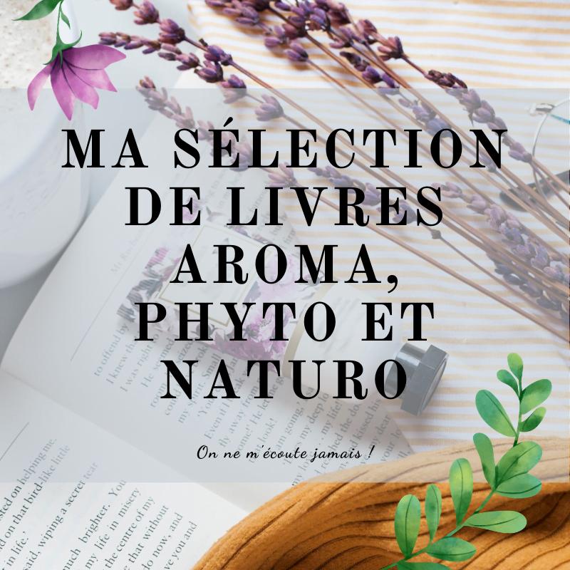 , Ma sélection de livres Aroma, Phyto et Naturo, On ne m'écoute jamais !, On ne m'écoute jamais !
